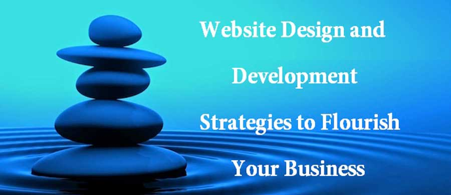 Website Design and Development Strategies to Flourish your Business